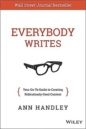 Everybody Writes by Ann Handley. One of the best books on learning to write